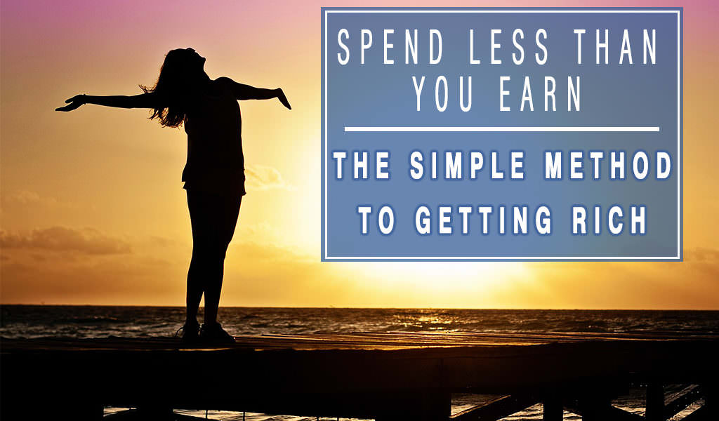 Spend Less Money Than You Earn – The Simple Method To Getting Rich