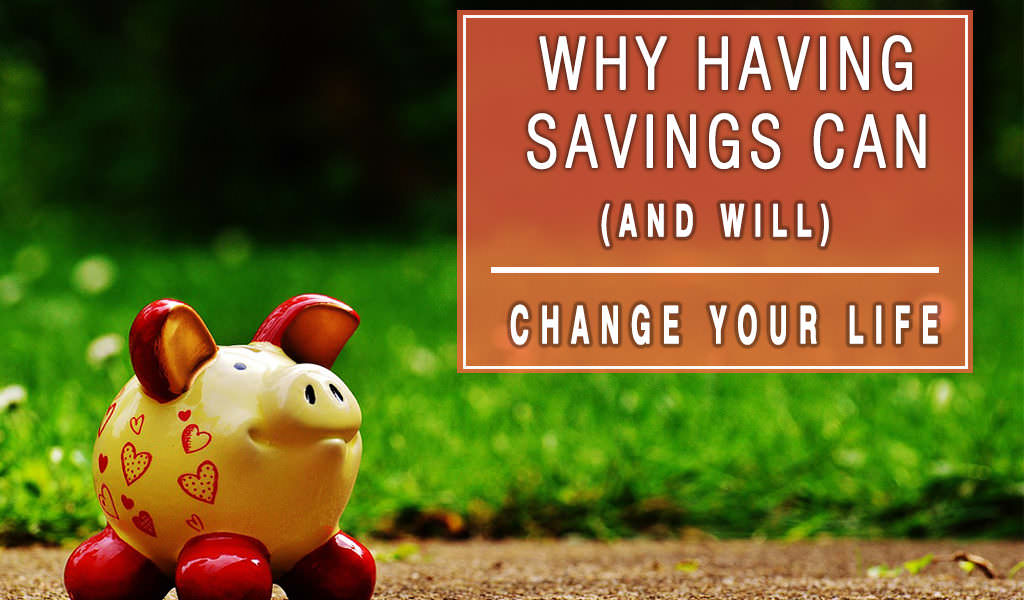 Why Having Savings Can (and Will) Chage Your Life
