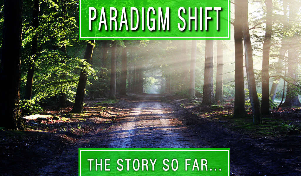 Paradigm Shift – The Story So Far