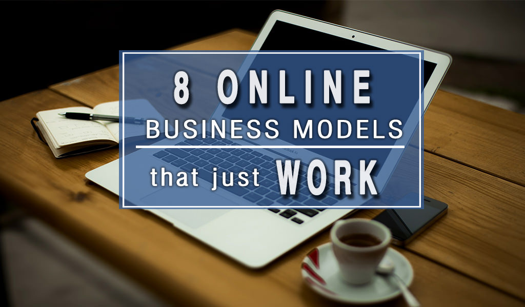 8 Online Business Models That Just Work