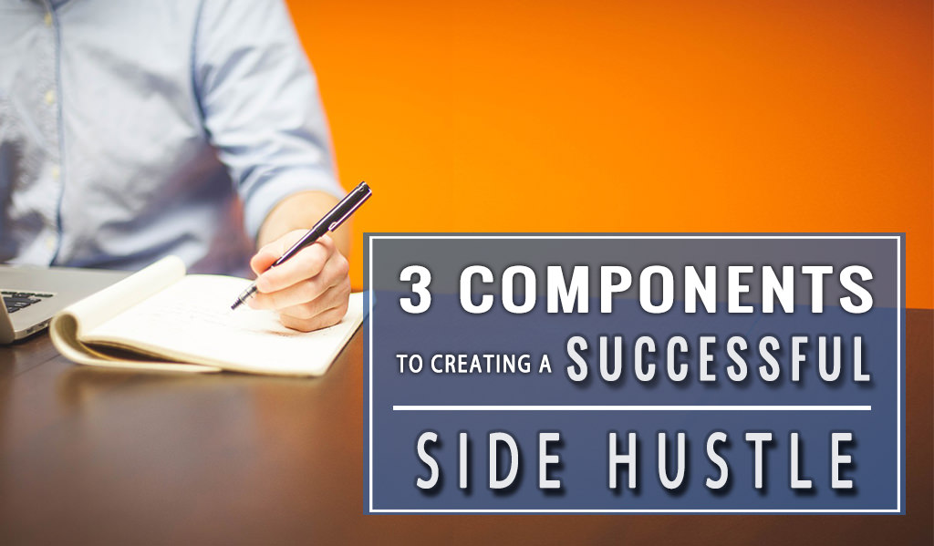3 Components to Creating a Successful Side Hustle