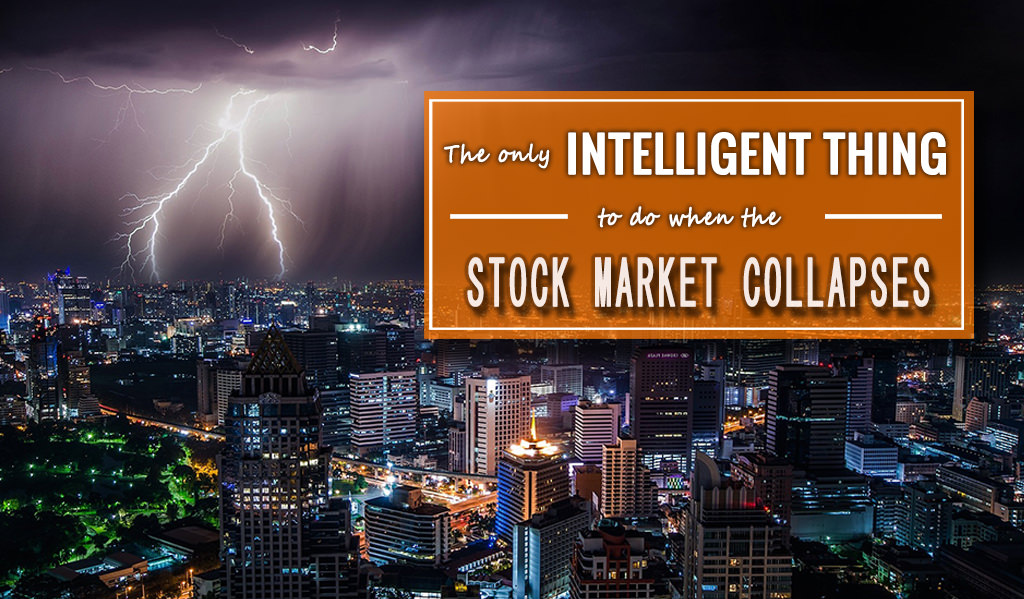 The Only Intelligent Thing to Do When The Stock Market Collapses