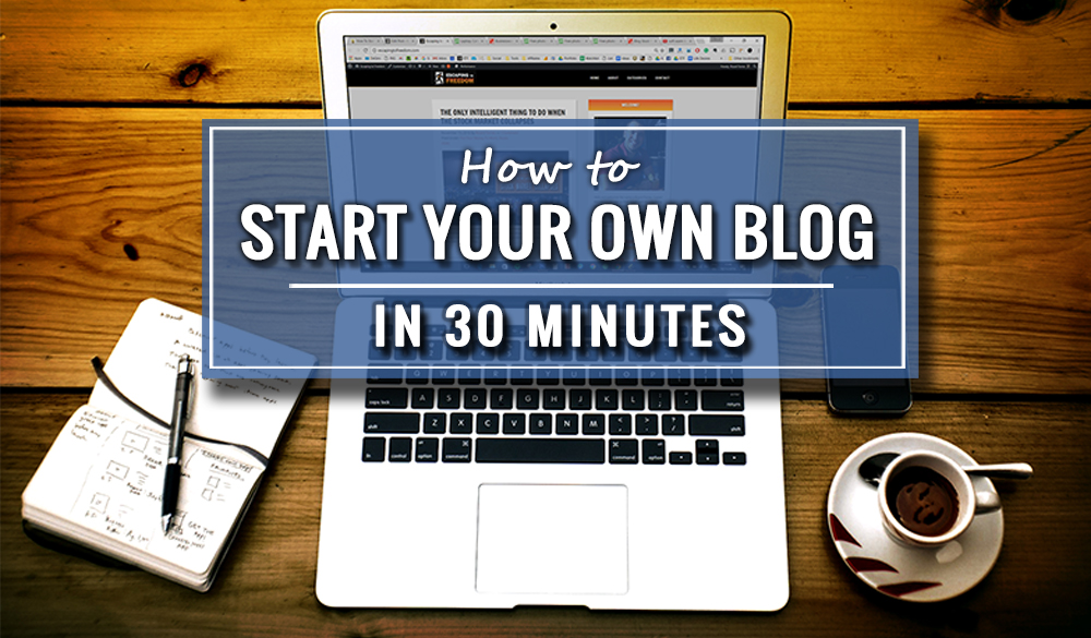 How to Start Your Own Blog – in 30 Minutes