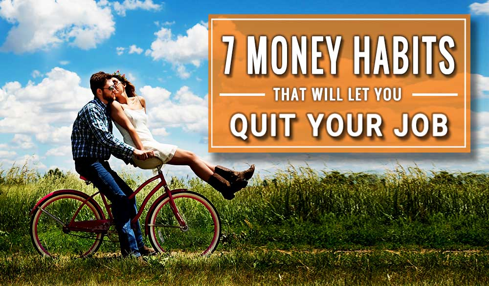 7 Money Habits That Will Let You Quit Your Job