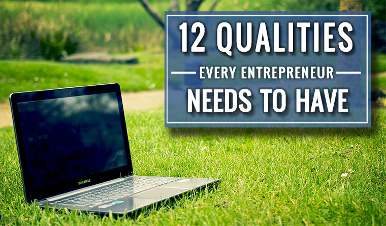 12 Qualities Every Entrepreneur Needs to Have