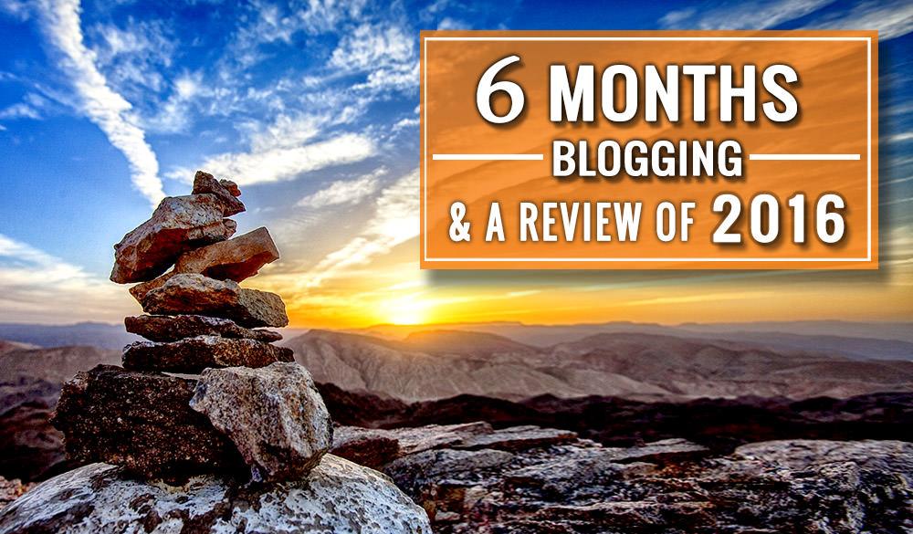 6 months blogging