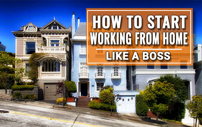 How To Start Working From Home Like a Boss