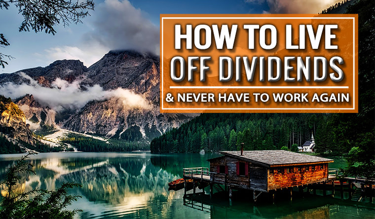How to Live off Dividends and Never Have to Work Again