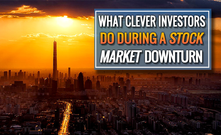 What Clever Investors Do During a Stock Market Downturn