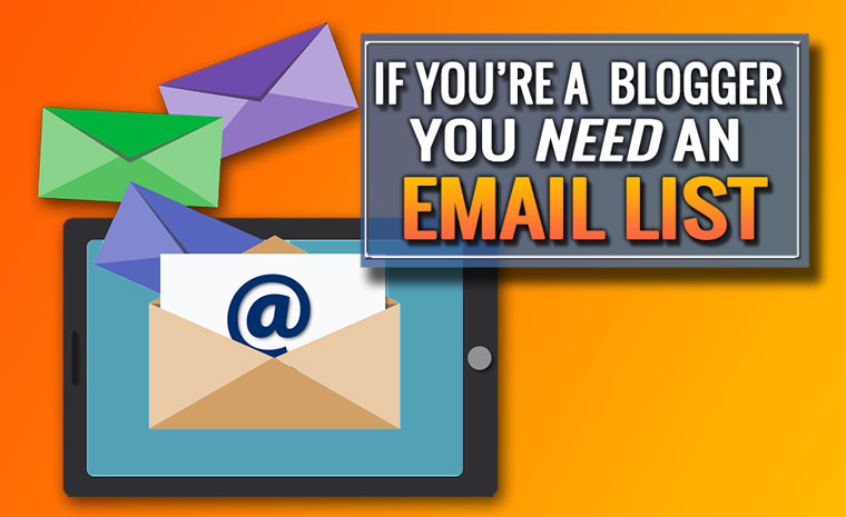 If You're a Blogger, You Need an Email List – Here's Why