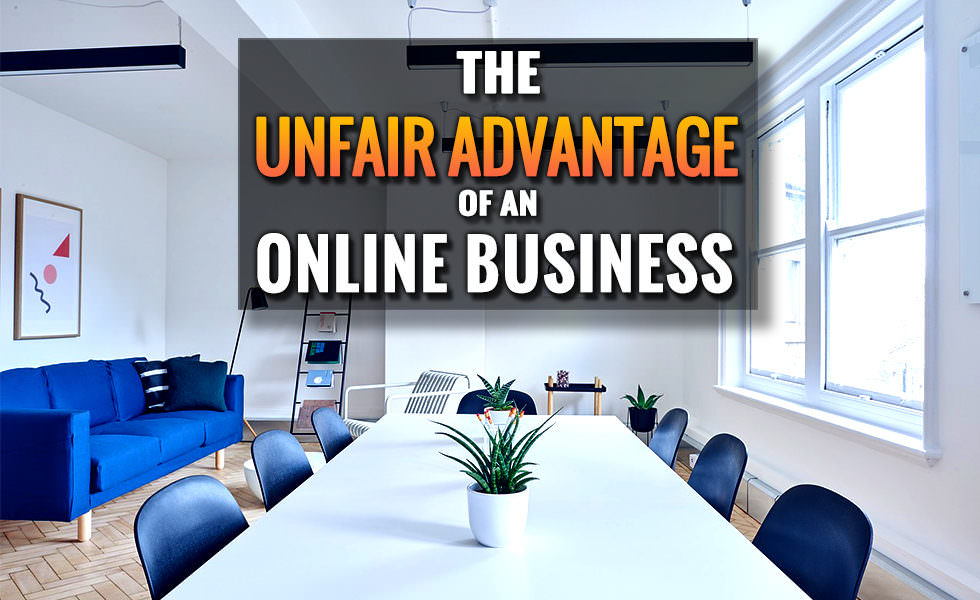 The Unfair Advantage of An Online Business