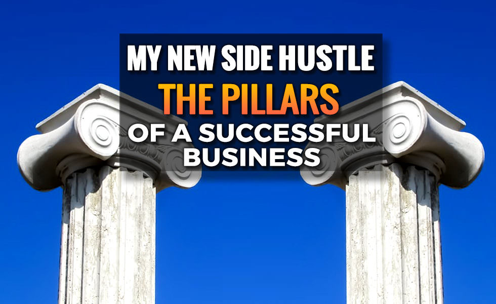 My New Side Hustle – The Pillars of Any Successful Business