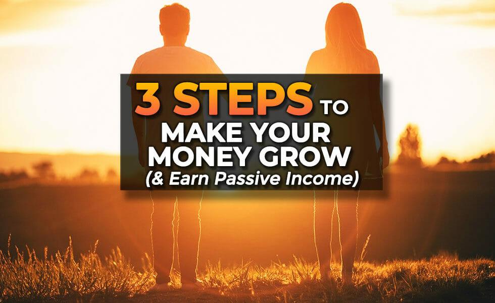 3 Steps to Make Your Money Grow & Earn Passive Income
